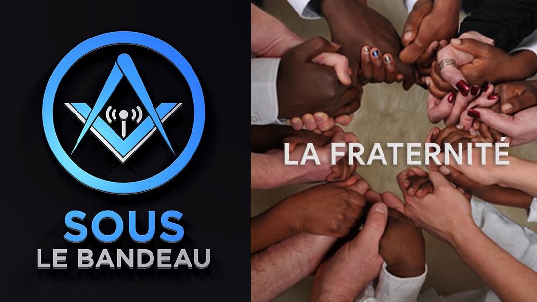 Sous le Bandeau – #44 – La fraternité