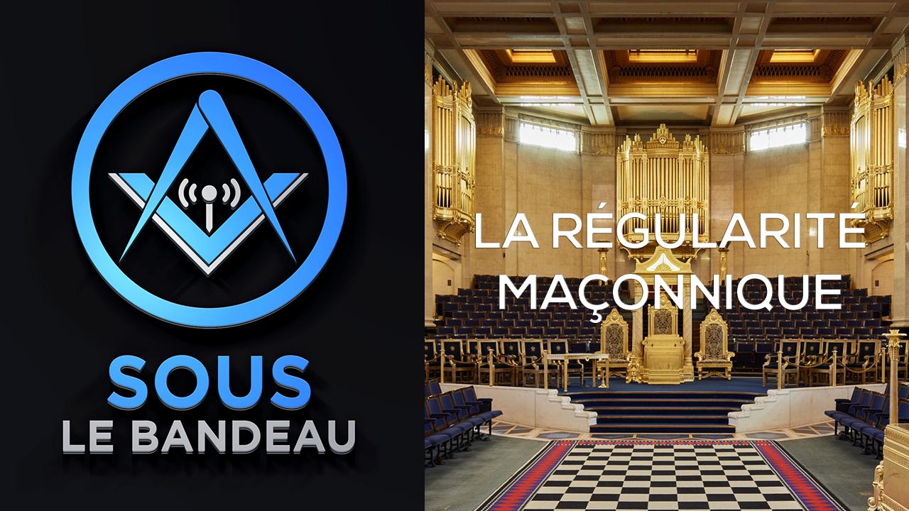 Sous le Bandeau #45 – La régularité maçonnique