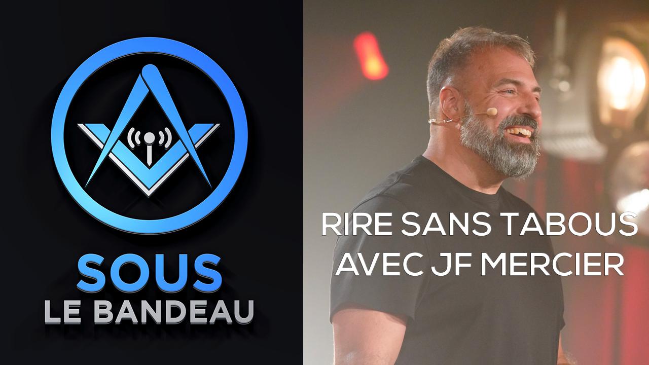 Sous le Bandeau #49 – Rire Sans Tabous avec Jean-François Mercier