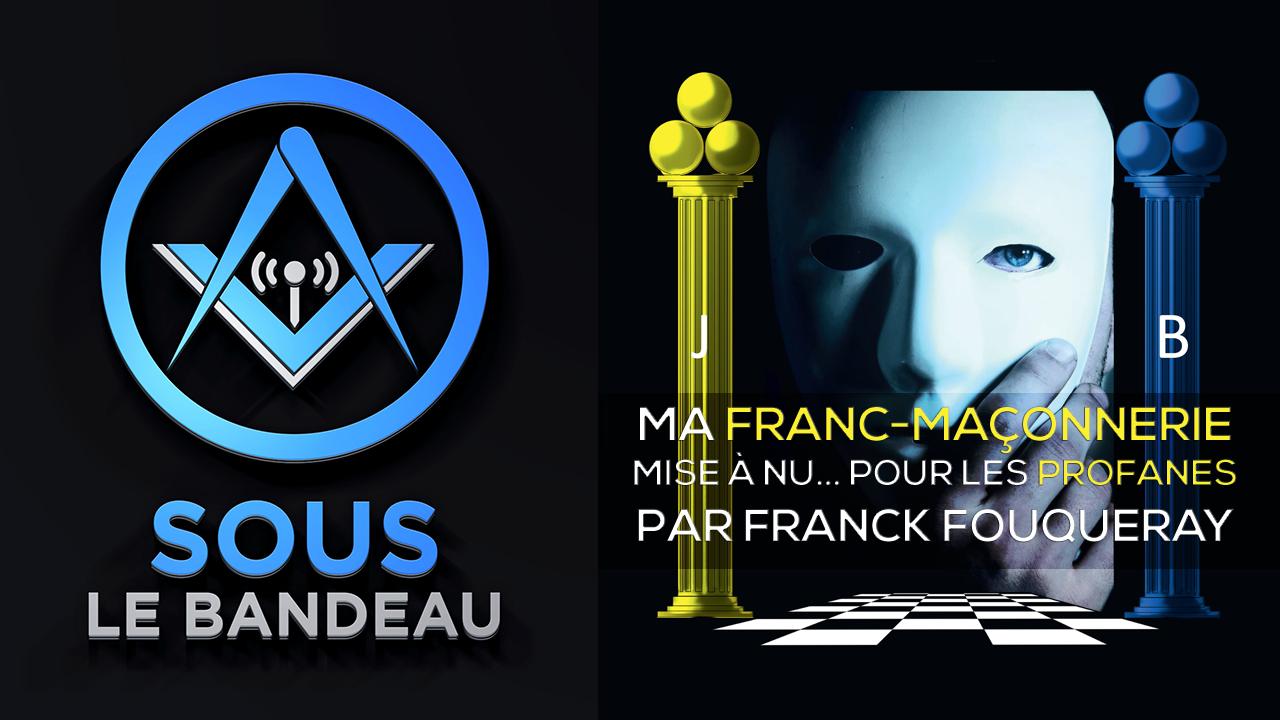 Sous le Bandeau #51 – Ma Franc-Maçonnerie mise-à-nu pour les profanes