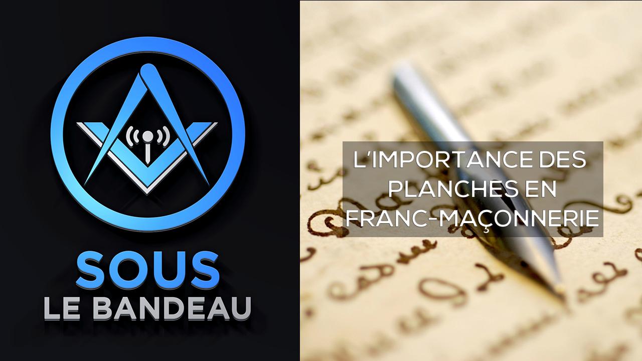 Sous le Bandeau #52 – L'importance des planches en Franc-Maçonnerie